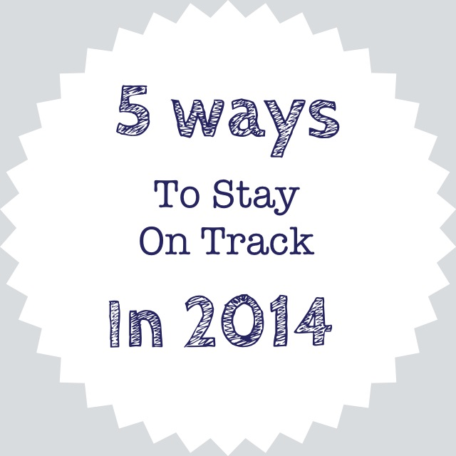 5 Ways to Stay on Track in 2014